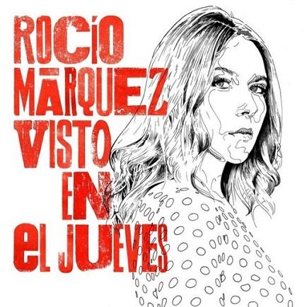 """""""Visto en el Jueves"""", el nuevo disco de RocíoMárquez"""