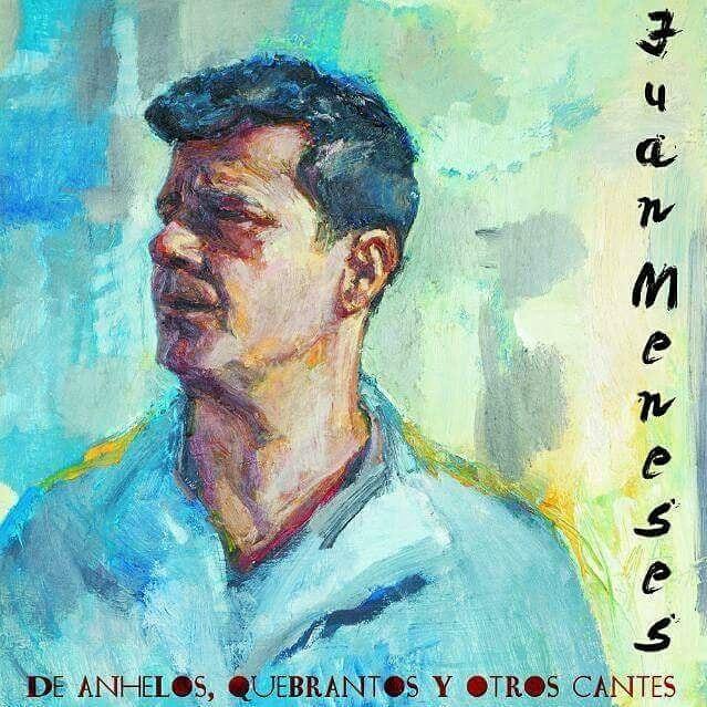 """Entrevista.- Juan Meneses nos habla de su disco """"De anhelos, quebrantos y otroscantes"""""""