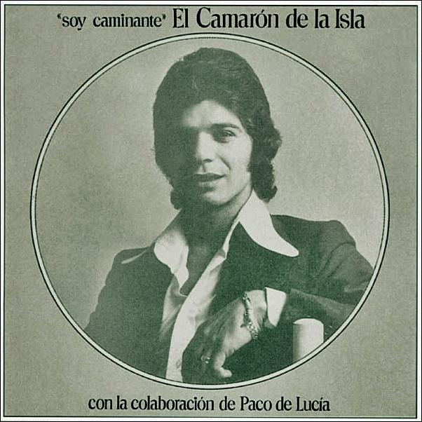 """Camarón & Paco de Lucía (6): """"1974, soycaminante"""""""