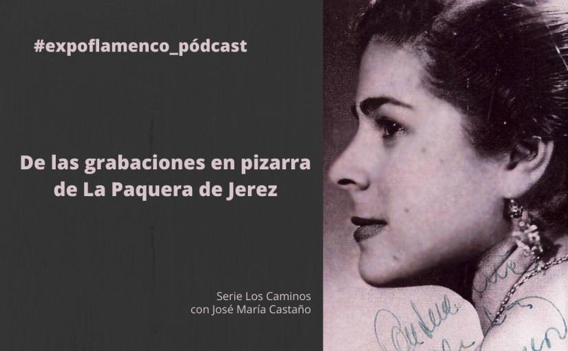 De las grabaciones en pizarra de La Paquera de Jerez, nuevo pódcast enexpoflamenco