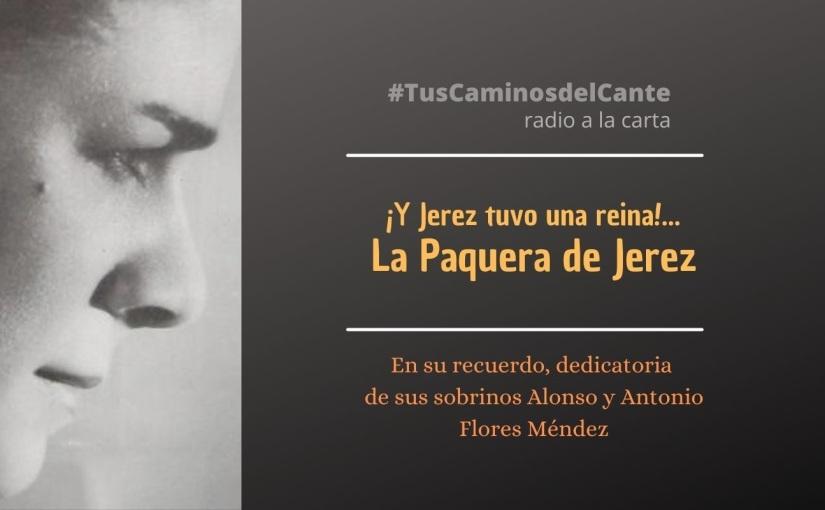 """#TusCaminosdelCante: """"Y Jerez tuvo una reina… La Paquera deJerez"""""""