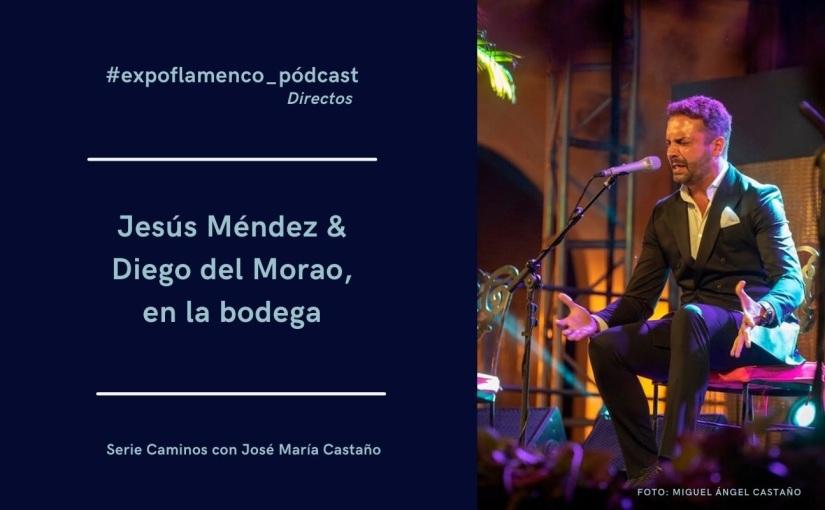 Jesús Méndez y Diego del Morao, nuevo #expoflamenco_podcast